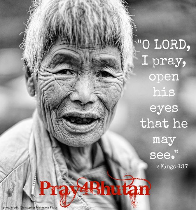 Pray for the people of Bhutan to have the eyes of their spirits opened so that t…